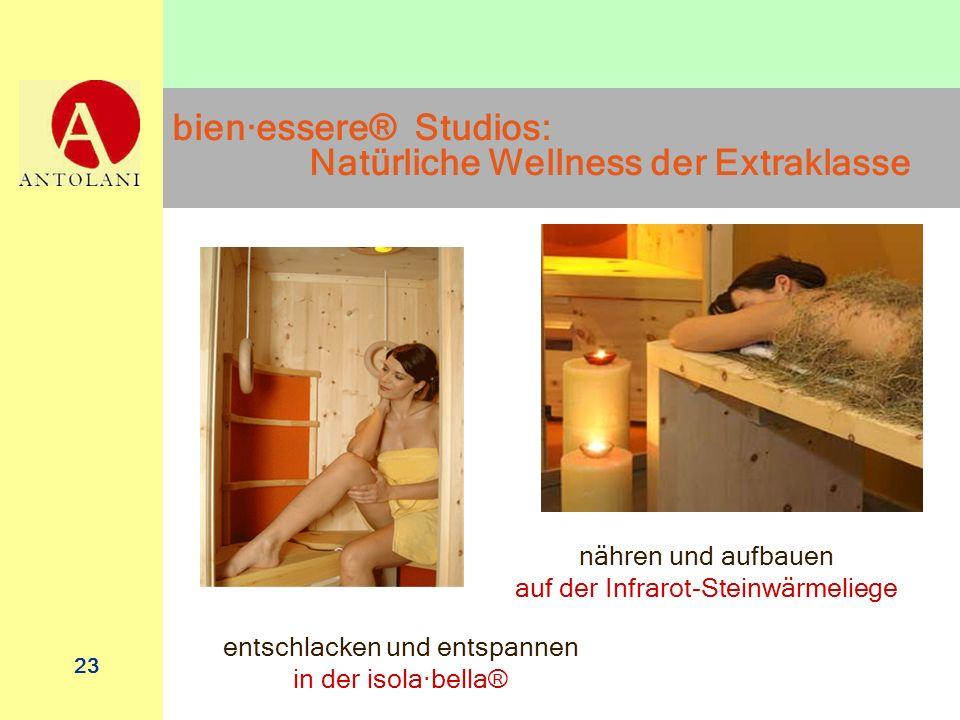 23 bien·essere® Studios: Natürliche Wellness der Extraklasse entschlacken und entspannen in der isola·bella® nähren und aufbauen auf der Infrarot-Stei