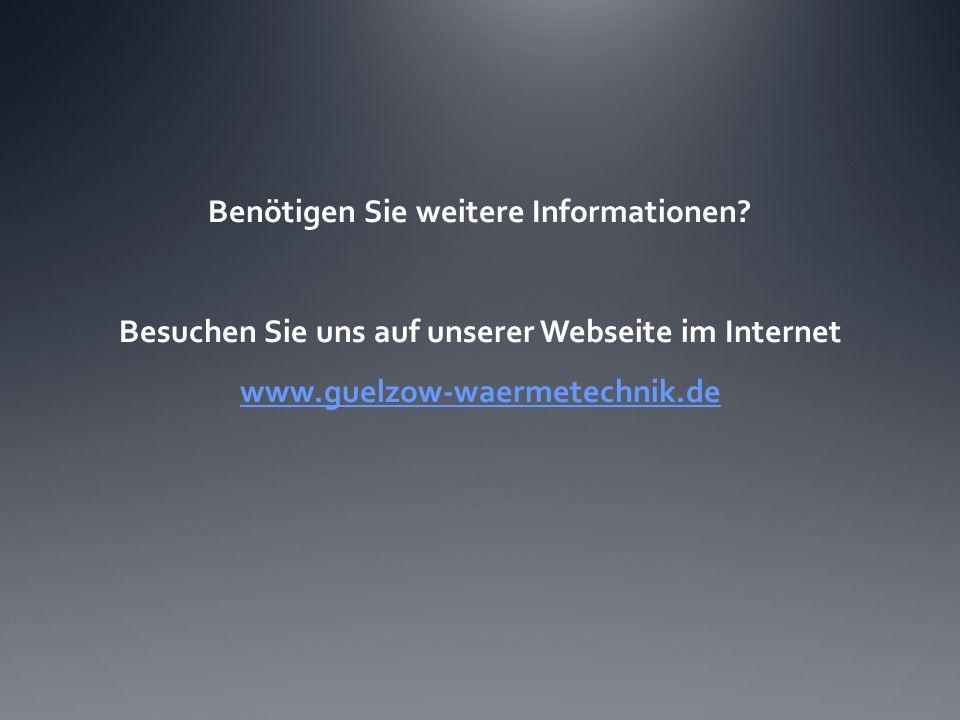 Benötigen Sie weitere Informationen? Besuchen Sie uns auf unserer Webseite im Internet www.guelzow-waermetechnik.de