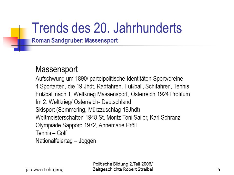 pib wien Lehrgang Politische Bildung 2.Teil 2006/ Zeitgeschichte Robert Streibel5 Trends des 20. Jahrhunderts Roman Sandgruber: Massensport Massenspor