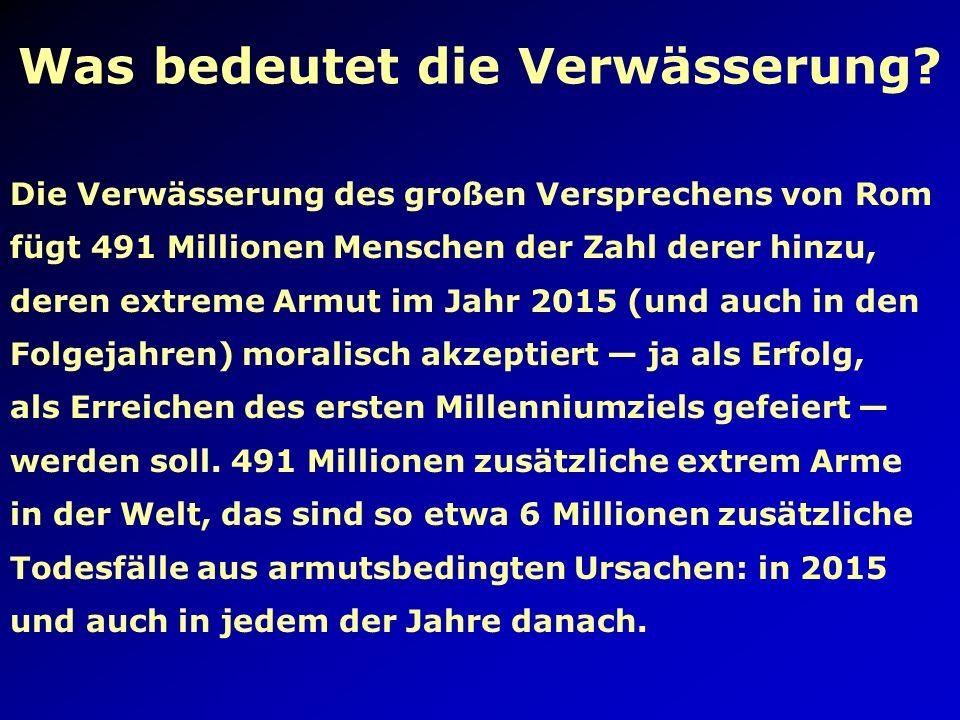 Das verwässerte Versprechen Basis Jahr Anzahl der Armen im Basisjahr (Millionen) Für 2015 verspro- chene Reduktion Für 2015 avisierte Zielzahl (Millio