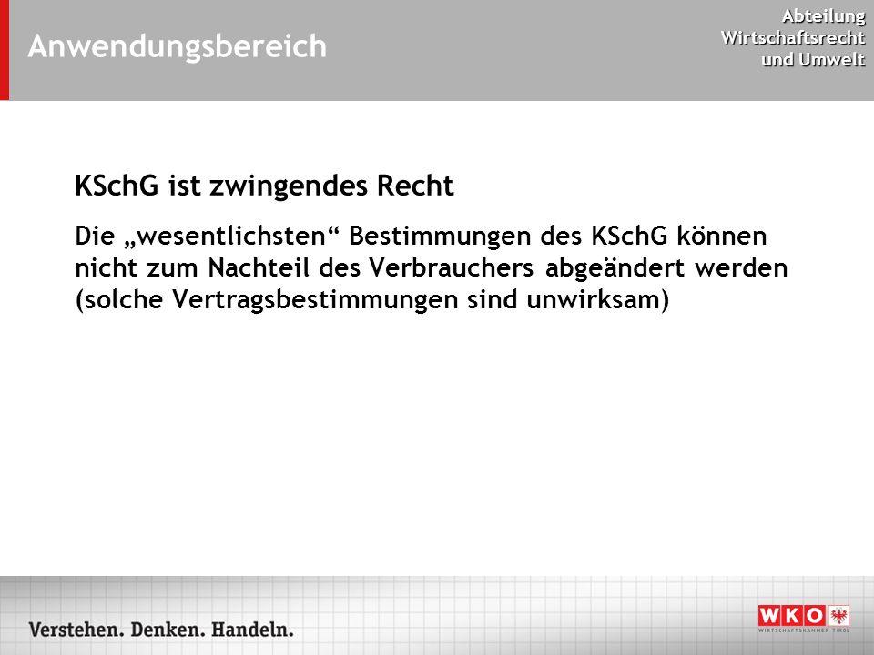 Abteilung Wirtschaftsrecht und Umwelt Anwendungsbereich Das Konsumentenschutzgesetz (KSchG) gilt nur für Verbrauchergeschäfte!