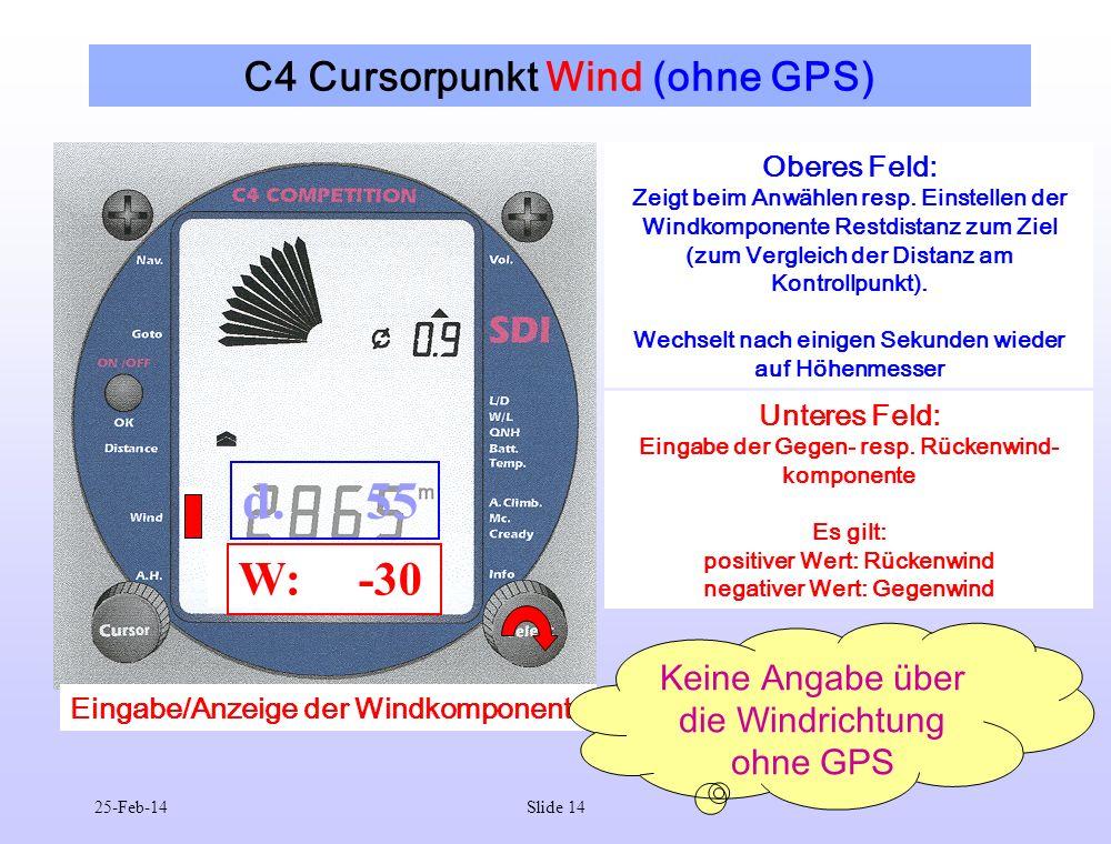 25-Feb-14Slide 14 C4 Cursorpunkt Wind (ohne GPS) W: -30 d. 55 Oberes Feld: Zeigt beim Anwählen resp. Einstellen der Windkomponente Restdistanz zum Zie