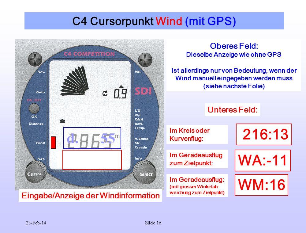25-Feb-14Slide 16 C4 Cursorpunkt Wind (mit GPS) d. 55 Oberes Feld: Dieselbe Anzeige wie ohne GPS Ist allerdings nur von Bedeutung, wenn der Wind manue