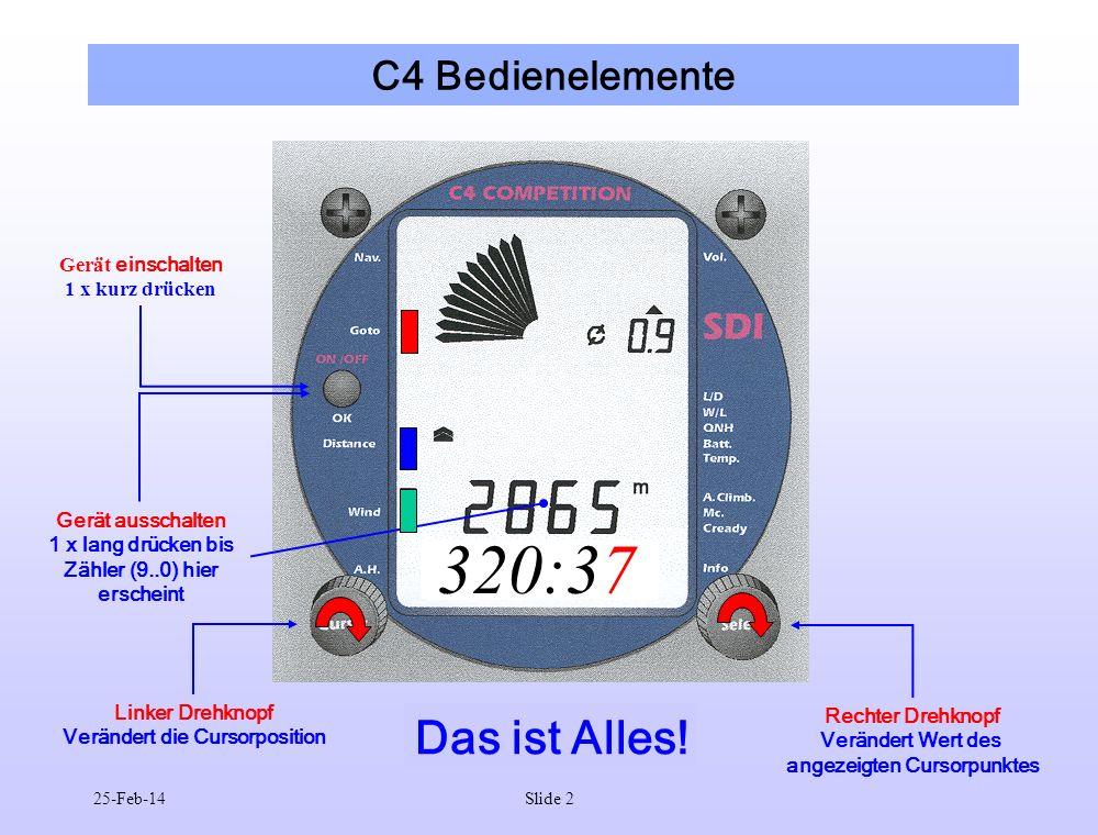 25-Feb-14Slide 2 C4 Bedienelemente Gerät ausschalten 1 x lang drücken bis Zähler (9..0) hier erscheint Gerät einschalten 1 x kurz drücken 320:36 320:3