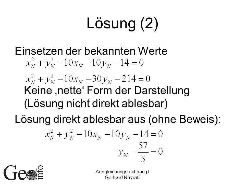 Ausgleichungsrechnung I Gerhard Navratil Lösung (2) Einsetzen der bekannten Werte Keine nette Form der Darstellung (Lösung nicht direkt ablesbar) Lösu