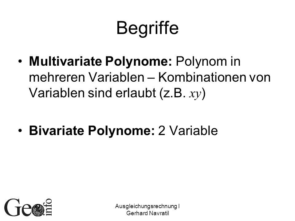 Ausgleichungsrechnung I Gerhard Navratil Begriffe Multivariate Polynome: Polynom in mehreren Variablen – Kombinationen von Variablen sind erlaubt (z.B