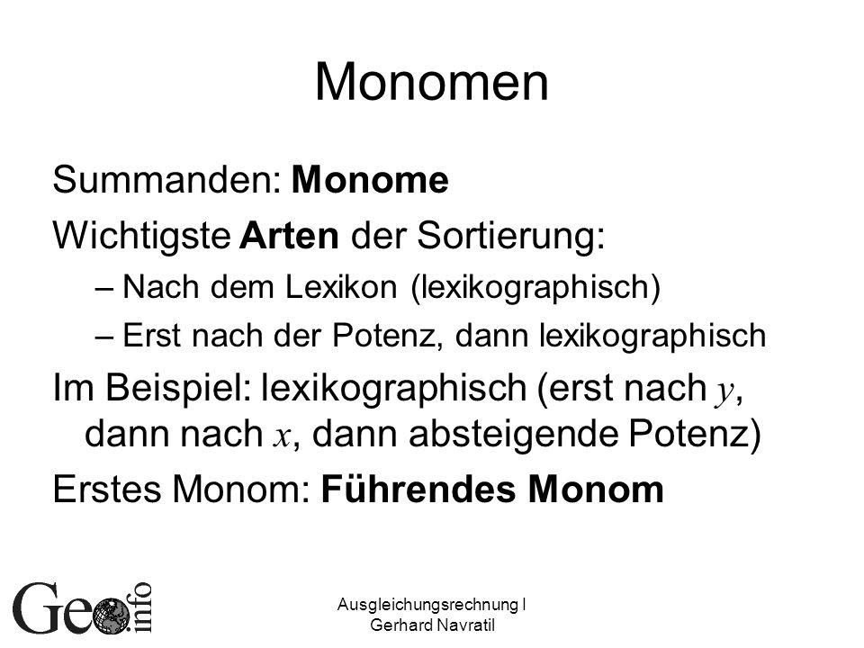 Ausgleichungsrechnung I Gerhard Navratil Monomen Summanden: Monome Wichtigste Arten der Sortierung: –Nach dem Lexikon (lexikographisch) –Erst nach der