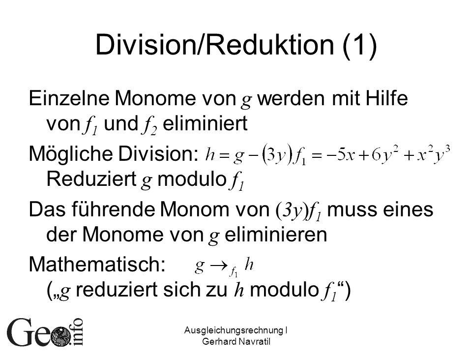 Ausgleichungsrechnung I Gerhard Navratil Division/Reduktion (1) Einzelne Monome von g werden mit Hilfe von f 1 und f 2 eliminiert Mögliche Division: R