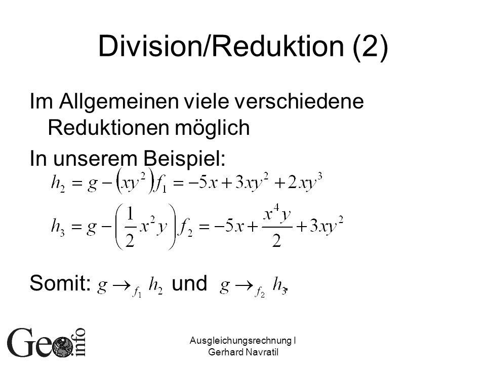 Ausgleichungsrechnung I Gerhard Navratil Division/Reduktion (2) Im Allgemeinen viele verschiedene Reduktionen möglich In unserem Beispiel: Somit: und.