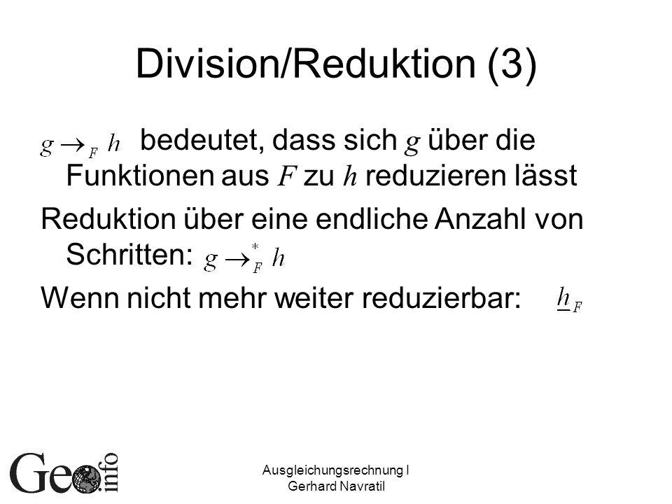 Ausgleichungsrechnung I Gerhard Navratil Division/Reduktion (3) bedeutet, dass sich g über die Funktionen aus F zu h reduzieren lässt Reduktion über e
