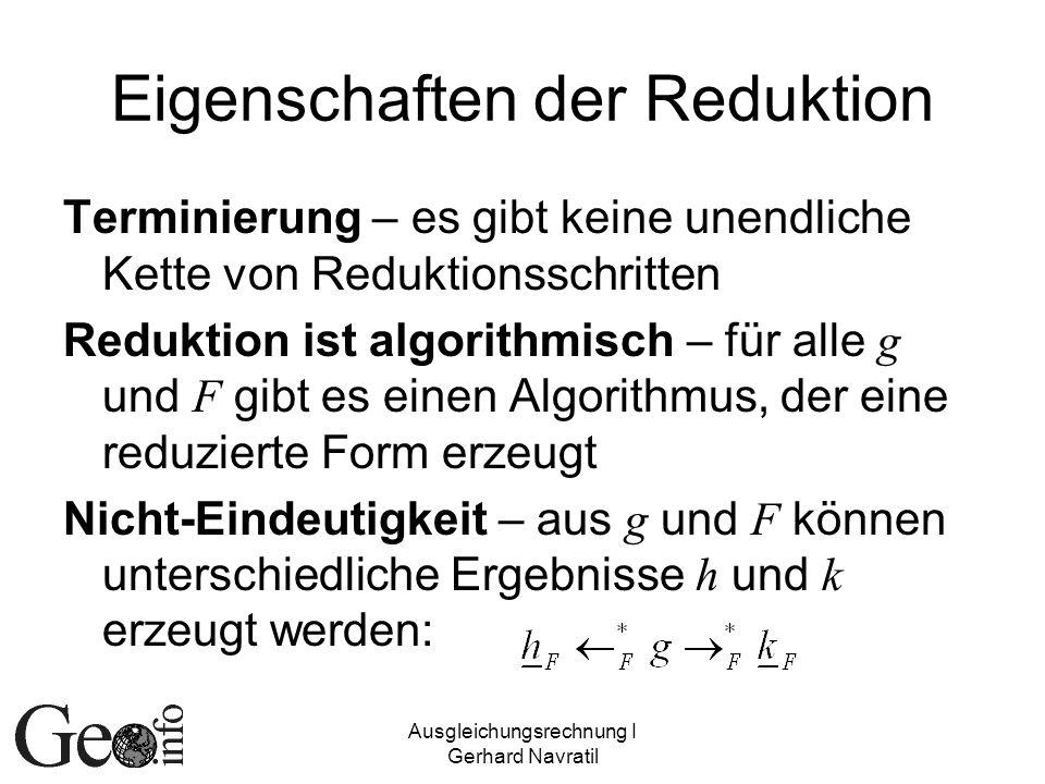 Ausgleichungsrechnung I Gerhard Navratil Eigenschaften der Reduktion Terminierung – es gibt keine unendliche Kette von Reduktionsschritten Reduktion i