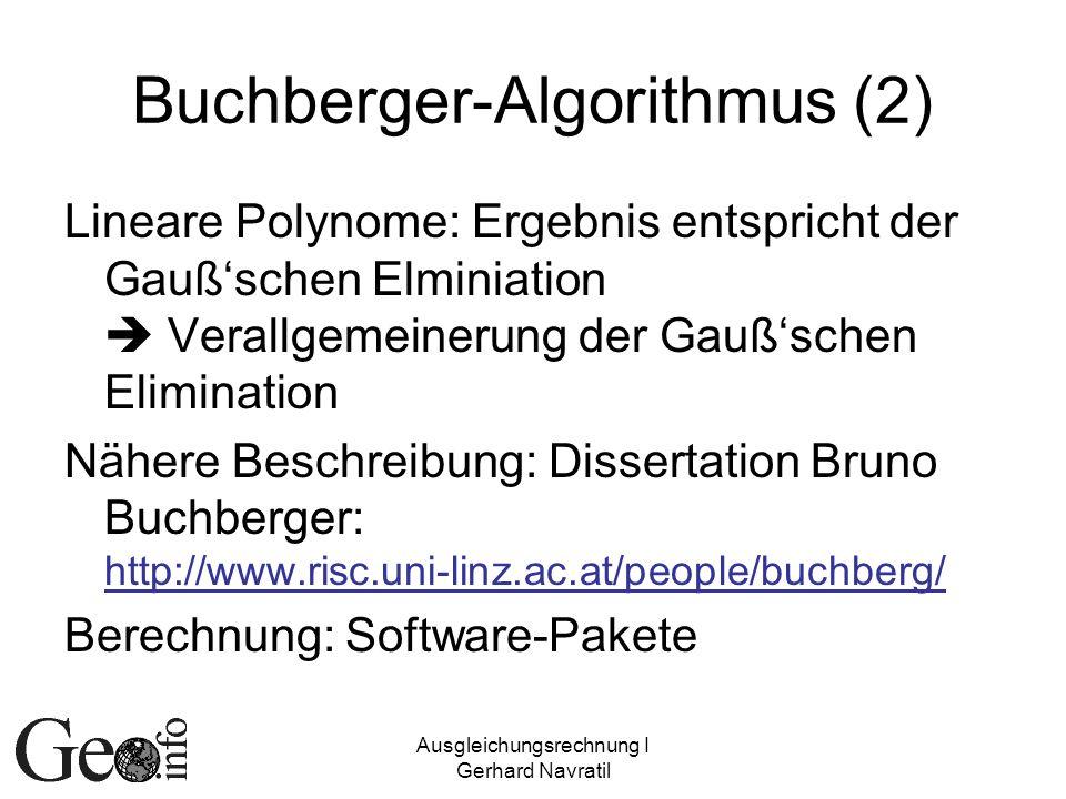Ausgleichungsrechnung I Gerhard Navratil Buchberger-Algorithmus (2) Lineare Polynome: Ergebnis entspricht der Gaußschen Elminiation Verallgemeinerung