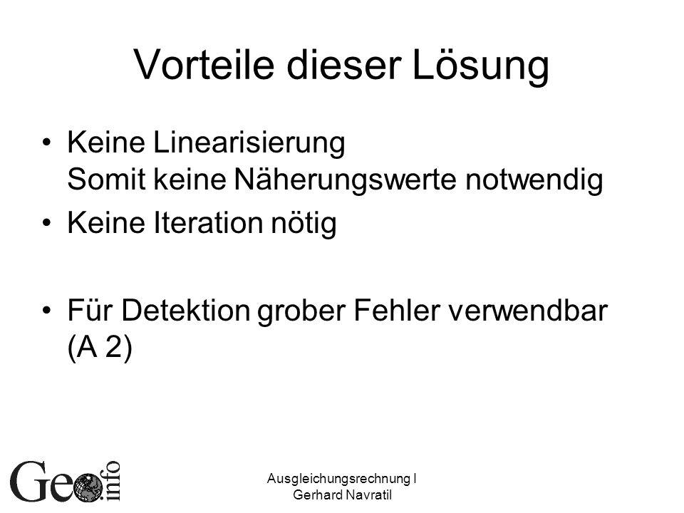 Ausgleichungsrechnung I Gerhard Navratil Vorteile dieser Lösung Keine Linearisierung Somit keine Näherungswerte notwendig Keine Iteration nötig Für De