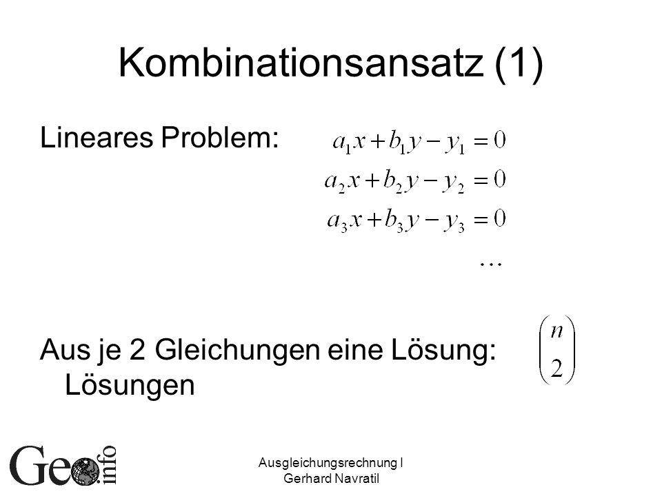 Ausgleichungsrechnung I Gerhard Navratil Kombinationsansatz (1) Lineares Problem: Aus je 2 Gleichungen eine Lösung: Lösungen