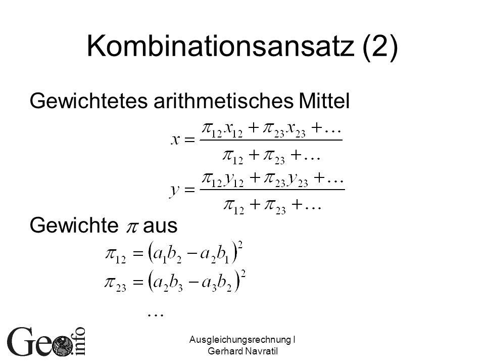 Ausgleichungsrechnung I Gerhard Navratil Kombinationsansatz (2) Gewichtetes arithmetisches Mittel Gewichte aus