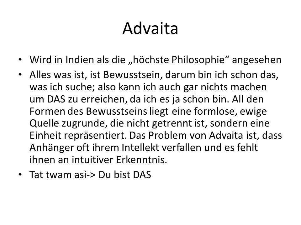 Advaita Wird in Indien als die höchste Philosophie angesehen Alles was ist, ist Bewusstsein, darum bin ich schon das, was ich suche; also kann ich auc