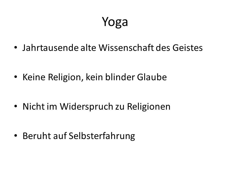 Jahrtausende alte Wissenschaft des Geistes Keine Religion, kein blinder Glaube Nicht im Widerspruch zu Religionen Beruht auf Selbsterfahrung