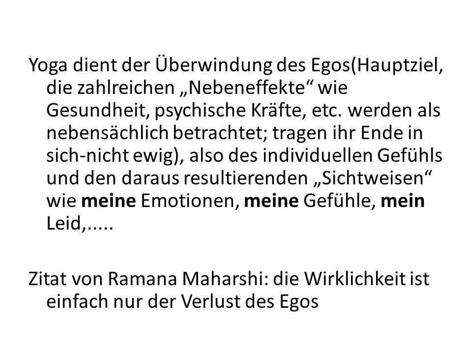 Yoga dient der Überwindung des Egos(Hauptziel, die zahlreichen Nebeneffekte wie Gesundheit, psychische Kräfte, etc.