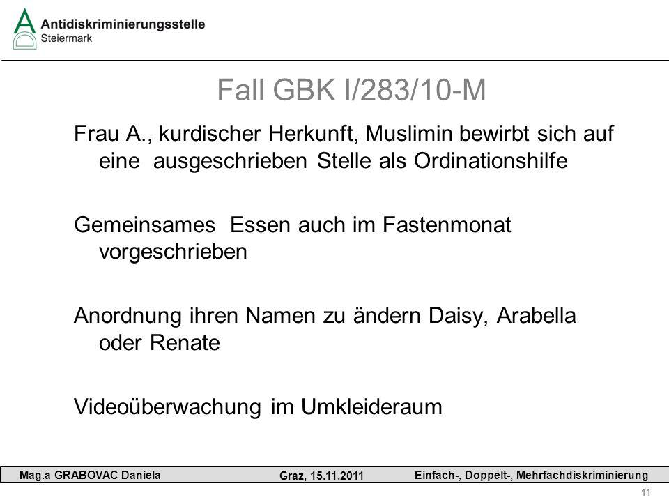 11 Mag.a GRABOVAC Daniela Graz, 15.11.2011 Einfach-, Doppelt-, Mehrfachdiskriminierung Fall GBK I/283/10-M Frau A., kurdischer Herkunft, Muslimin bewi