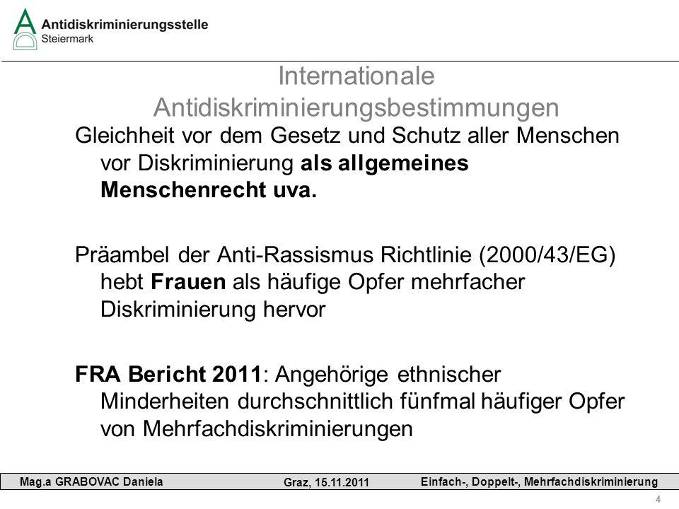 4 Mag.a GRABOVAC Daniela Graz, 15.11.2011 Einfach-, Doppelt-, Mehrfachdiskriminierung Internationale Antidiskriminierungsbestimmungen Gleichheit vor d