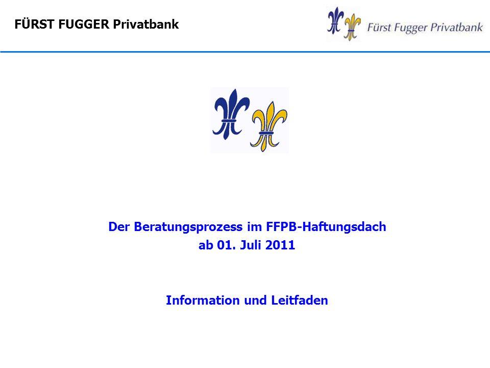 FÜRST FUGGER Privatbank Der Beratungsprozess im FFPB-Haftungsdach ab 01. Juli 2011 Information und Leitfaden