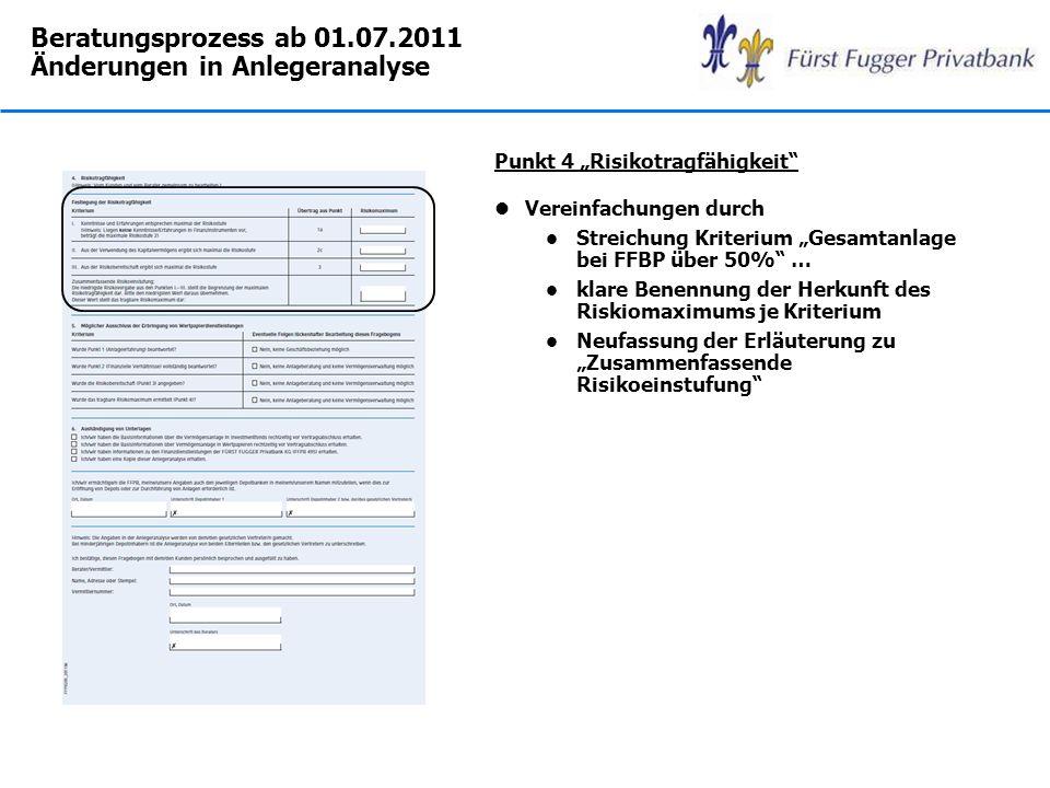 Beratungsprozess ab 01.07.2011 Änderungen in Anlegeranalyse Punkt 4 Risikotragfähigkeit lVereinfachungen durch l Streichung Kriterium Gesamtanlage bei