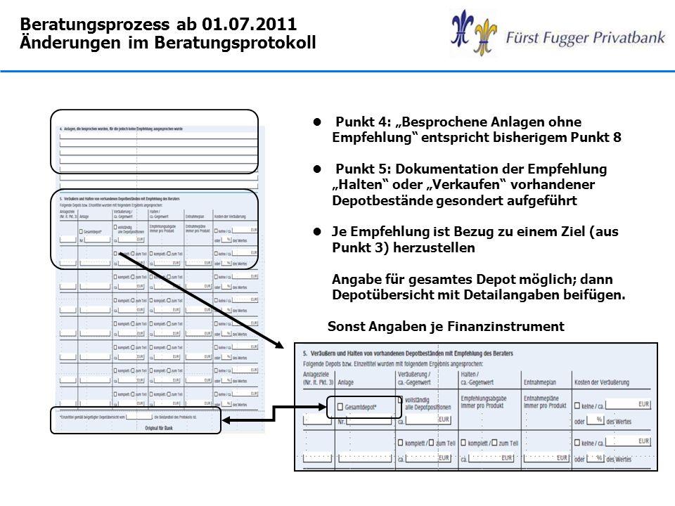 Beratungsprozess ab 01.07.2011 Änderungen im Beratungsprotokoll l Punkt 4: Besprochene Anlagen ohne Empfehlung entspricht bisherigem Punkt 8 l Punkt 5