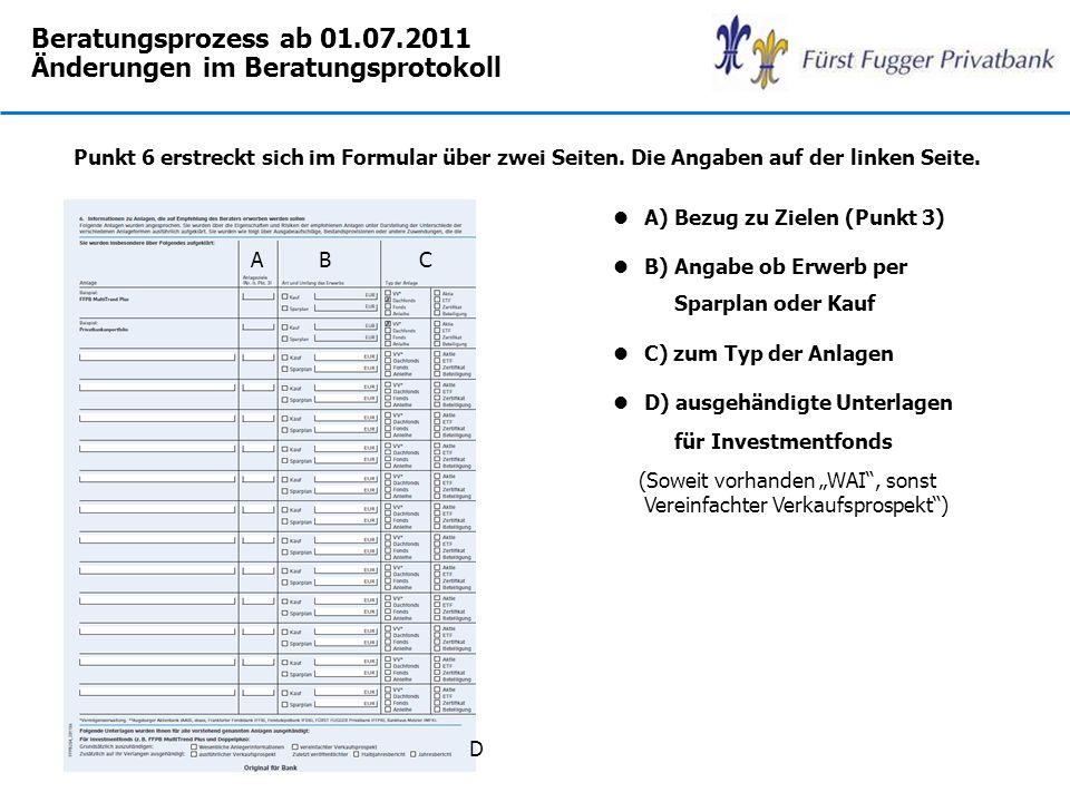 Beratungsprozess ab 01.07.2011 Änderungen im Beratungsprotokoll lA) Bezug zu Zielen (Punkt 3) lB) Angabe ob Erwerb per Sparplan oder Kauf lC) zum Typ