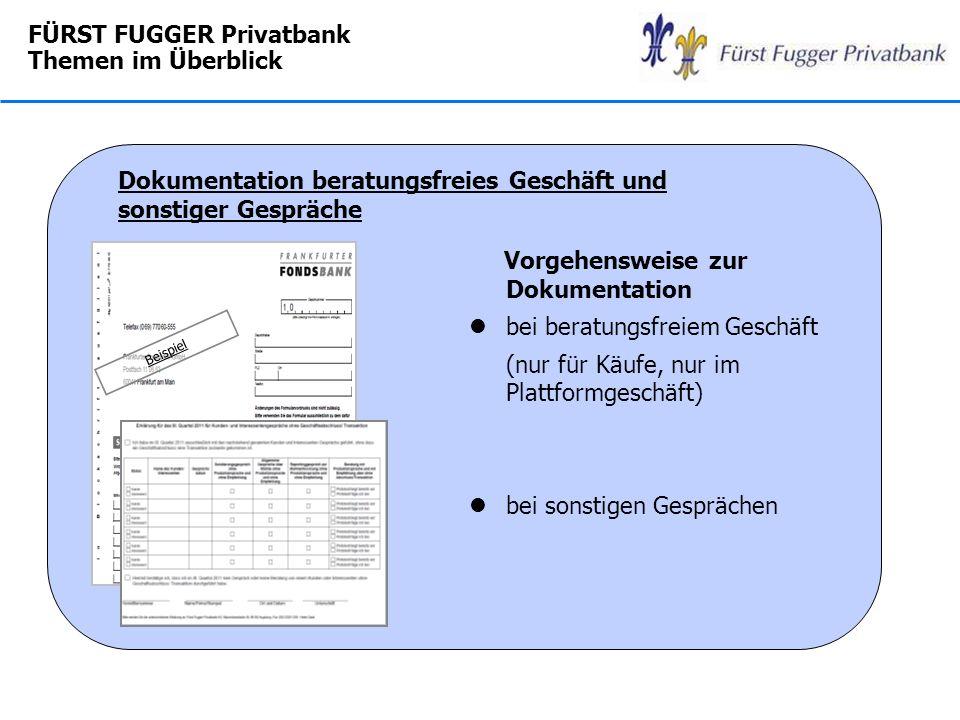 FÜRST FUGGER Privatbank Themen im Überblick Vorgehensweise zur Dokumentation lbei beratungsfreiem Geschäft (nur für Käufe, nur im Plattformgeschäft) l