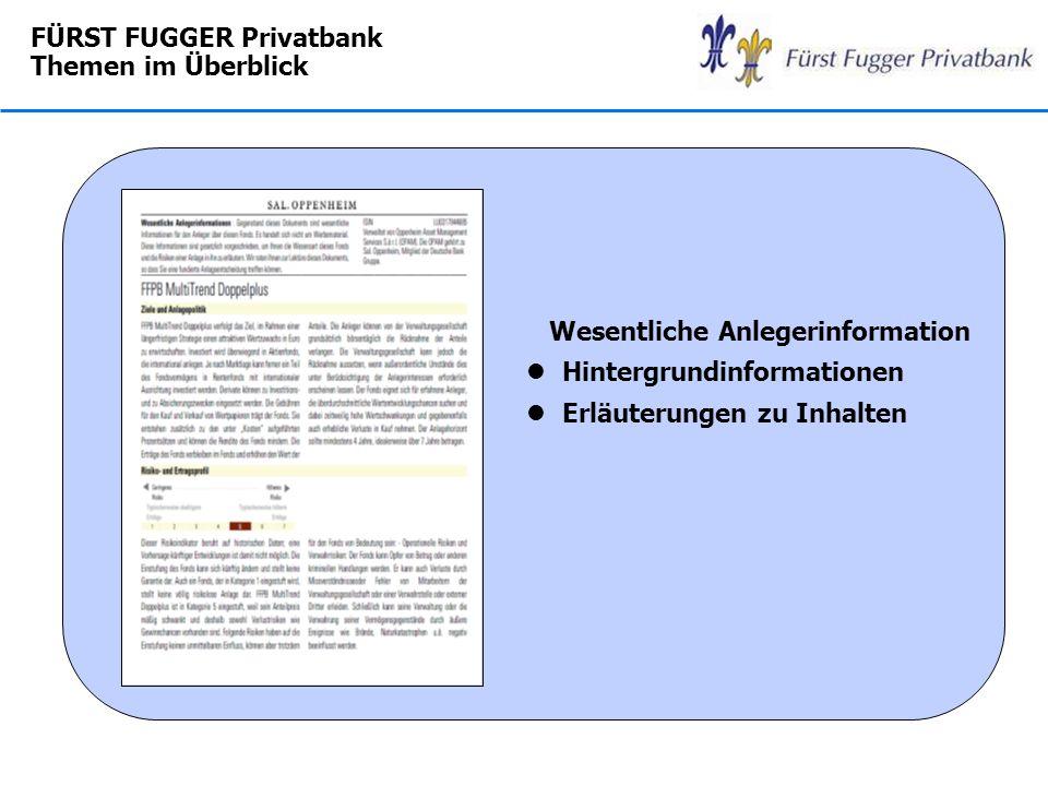 FÜRST FUGGER Privatbank Themen im Überblick Wesentliche Anlegerinformation l Hintergrundinformationen l Erläuterungen zu Inhalten