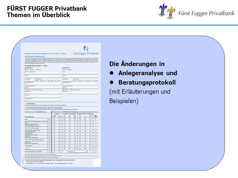 FÜRST FUGGER Privatbank Themen im Überblick Die Änderungen in lAnlegeranalyse und lBeratungsprotokoll (mit Erläuterungen und Beispielen)