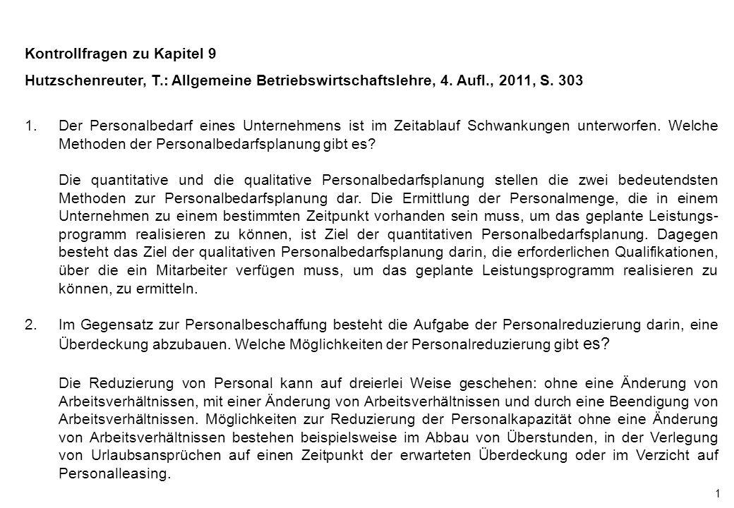 1 Kontrollfragen zu Kapitel 9 Hutzschenreuter, T.: Allgemeine Betriebswirtschaftslehre, 4. Aufl., 2011, S. 303 1.Der Personalbedarf eines Unternehmens
