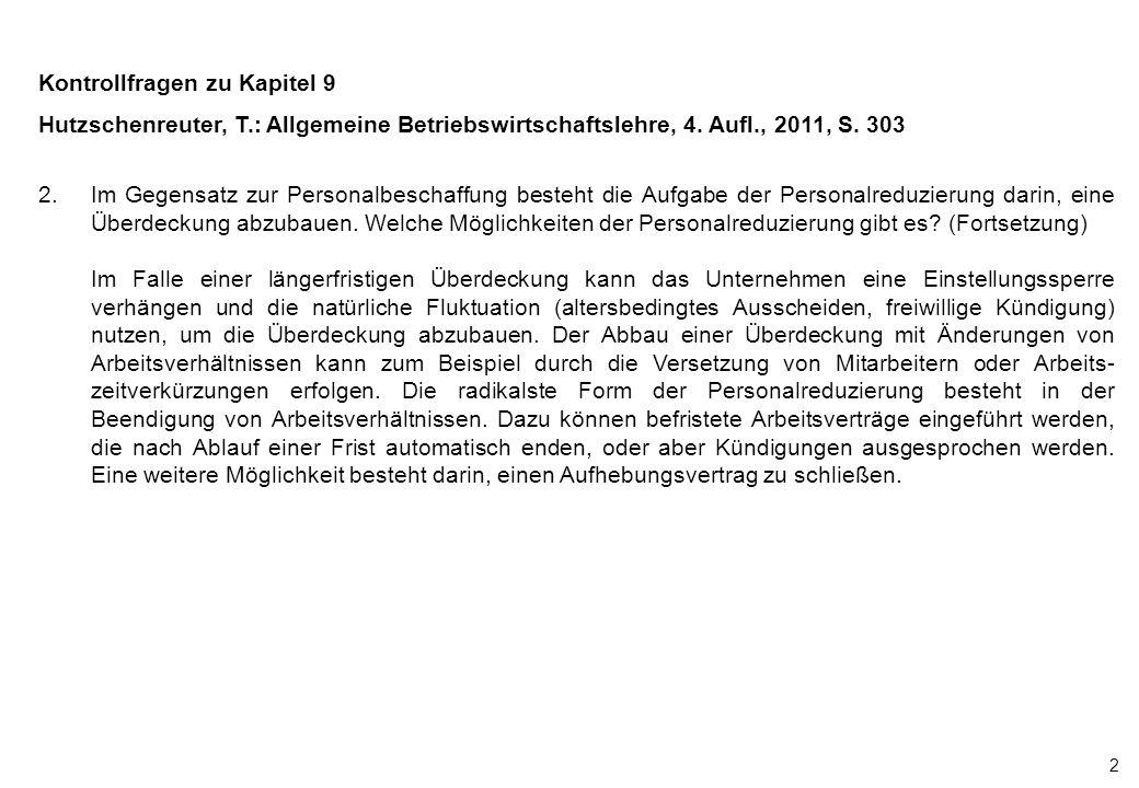 2 Kontrollfragen zu Kapitel 9 Hutzschenreuter, T.: Allgemeine Betriebswirtschaftslehre, 4. Aufl., 2011, S. 303 2.Im Gegensatz zur Personalbeschaffung