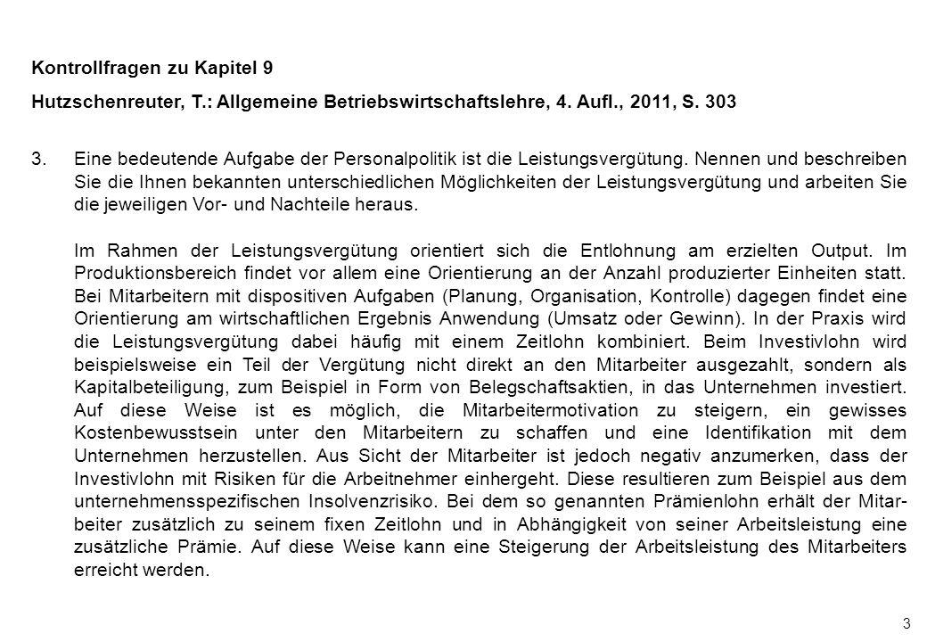 3 Kontrollfragen zu Kapitel 9 Hutzschenreuter, T.: Allgemeine Betriebswirtschaftslehre, 4. Aufl., 2011, S. 303 3.Eine bedeutende Aufgabe der Personalp