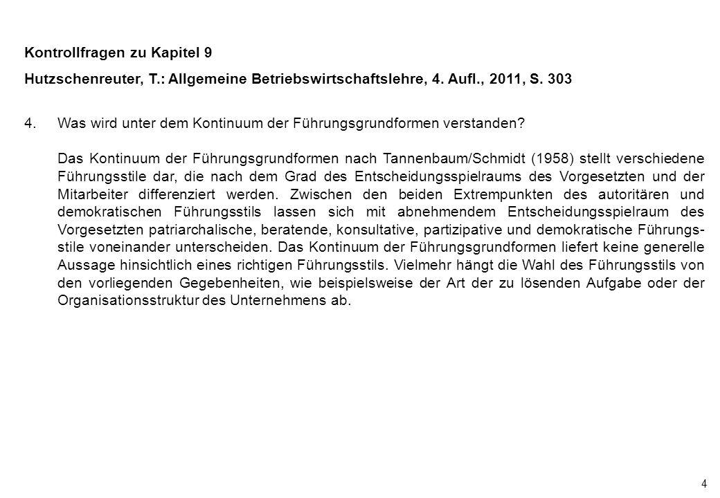 4 Kontrollfragen zu Kapitel 9 Hutzschenreuter, T.: Allgemeine Betriebswirtschaftslehre, 4. Aufl., 2011, S. 303 4.Was wird unter dem Kontinuum der Führ