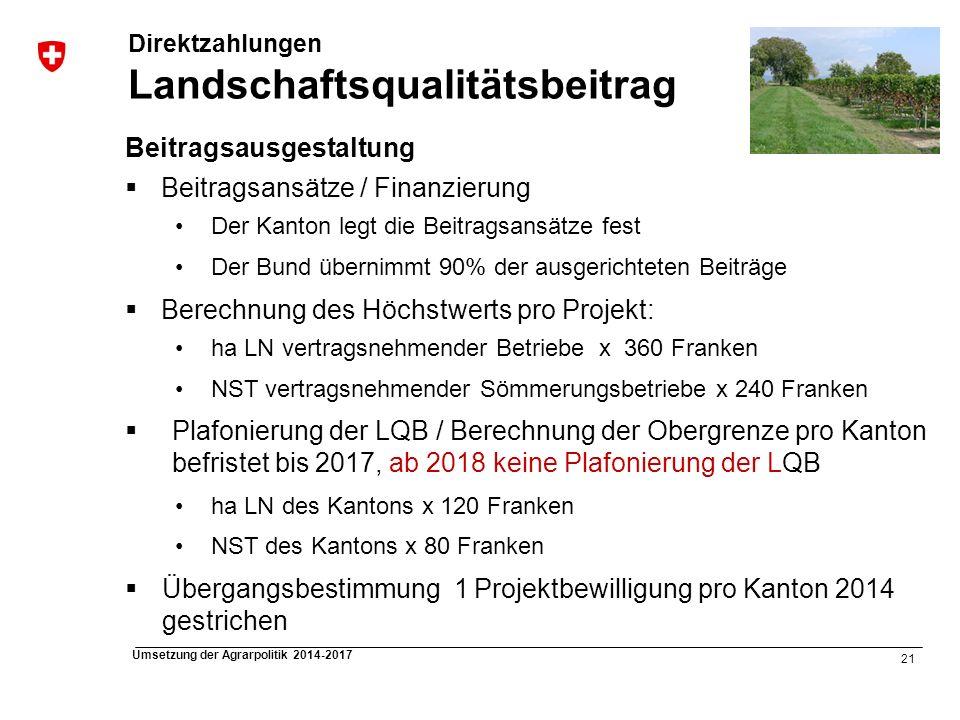 21 Umsetzung der Agrarpolitik 2014-2017 Beitragsausgestaltung Beitragsansätze / Finanzierung Der Kanton legt die Beitragsansätze fest Der Bund übernim