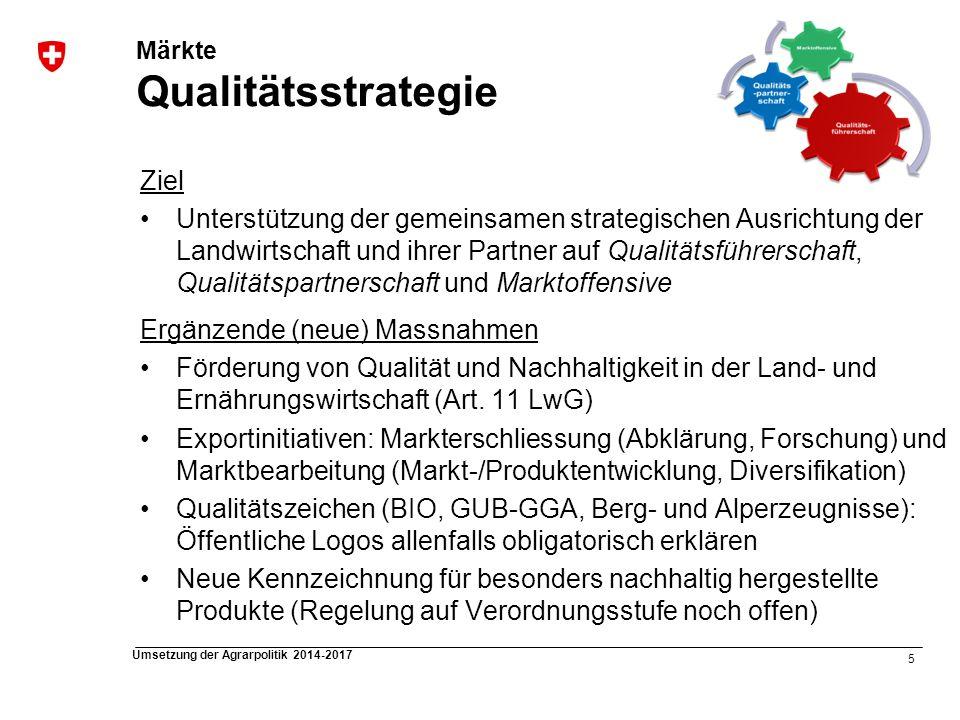 5 Umsetzung der Agrarpolitik 2014-2017 Ziel Unterstützung der gemeinsamen strategischen Ausrichtung der Landwirtschaft und ihrer Partner auf Qualitäts
