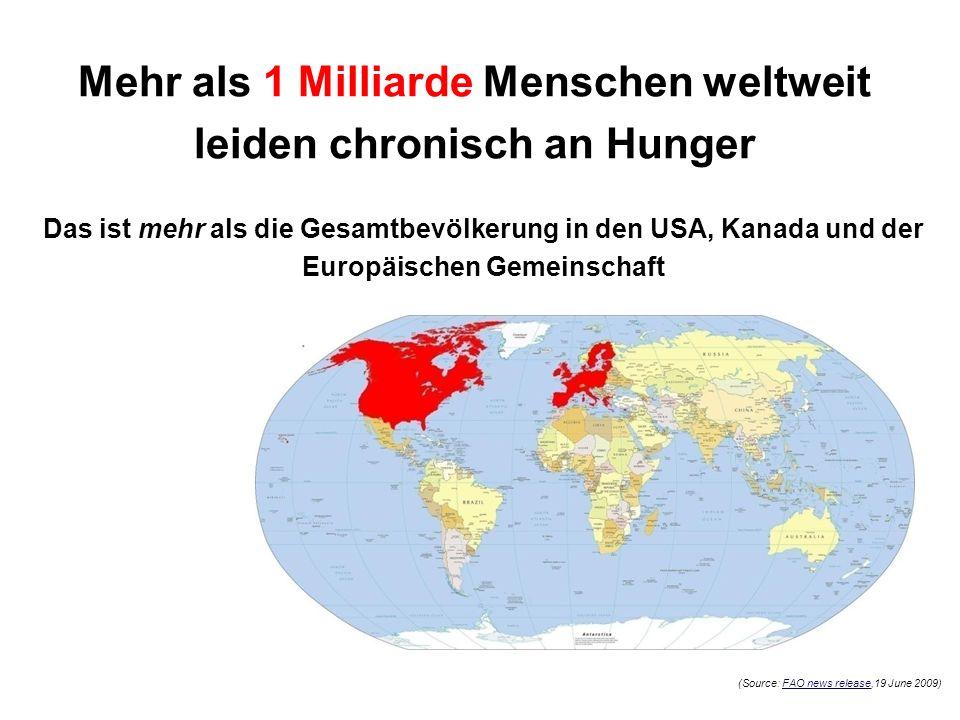 Mehr als 1 Milliarde Menschen weltweit leiden chronisch an Hunger Das ist mehr als die Gesamtbevölkerung in den USA, Kanada und der Europäischen Gemei