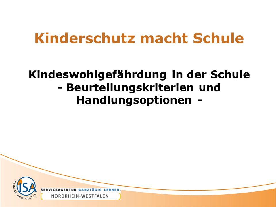 Kinderschutz macht Schule Kindeswohlgefährdung in der Schule - Beurteilungskriterien und Handlungsoptionen -