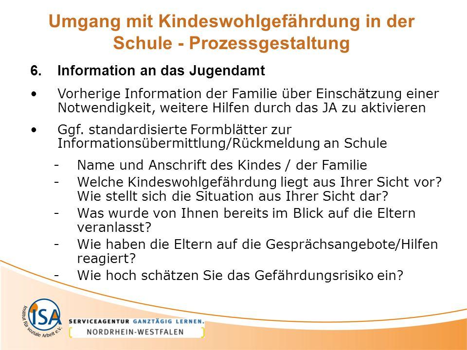 6.Information an das Jugendamt Vorherige Information der Familie über Einschätzung einer Notwendigkeit, weitere Hilfen durch das JA zu aktivieren Ggf.