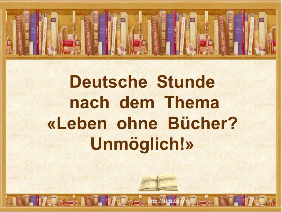 Deutsche Stunde nach dem Thema «Leben ohne Bücher? Unmöglich!»