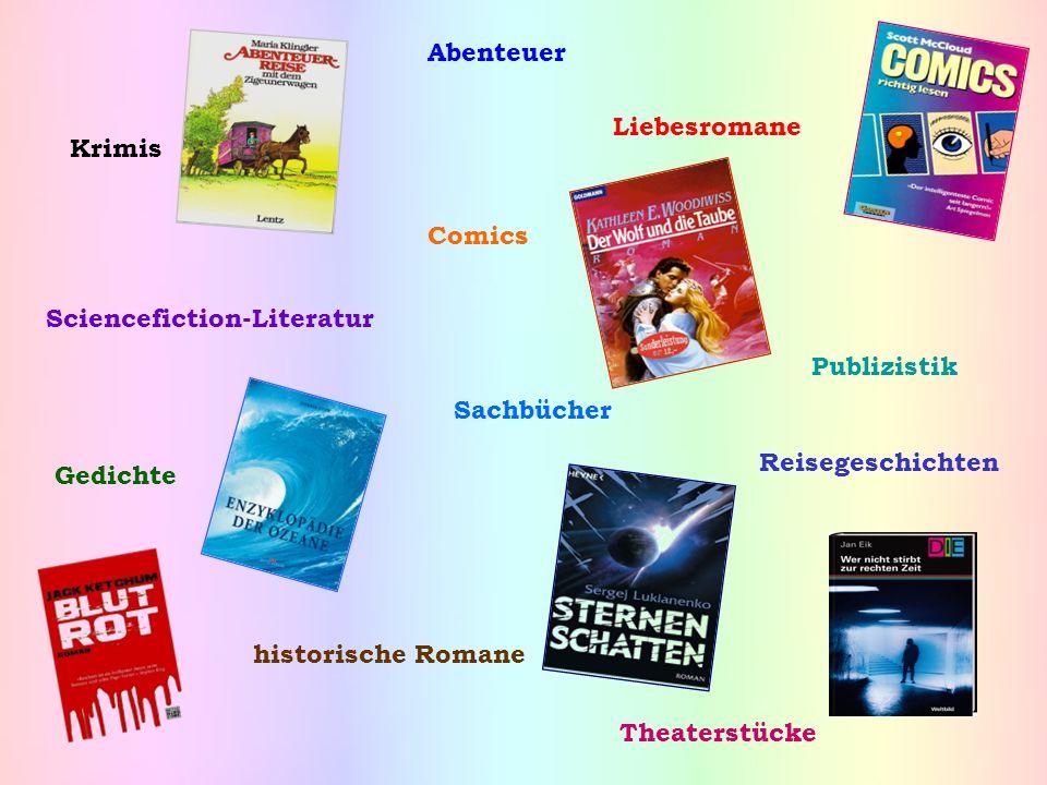 Krimis Abenteuer Sciencefiction-Literatur Sachbücher Publizistik historische Romane Liebesromane Theaterstücke Reisegeschichten Gedichte Comics