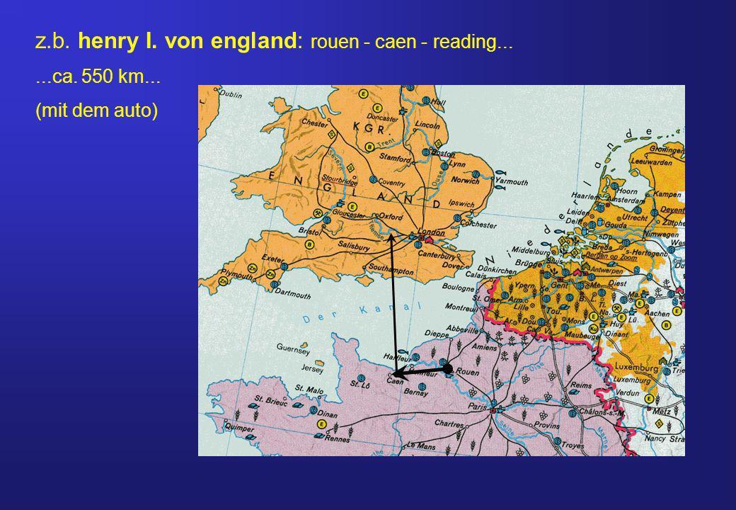 z.b. henry I. von england: rouen - caen - reading......ca. 550 km... (mit dem auto)