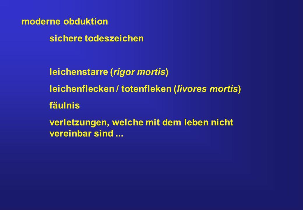 moderne obduktion sichere todeszeichen leichenstarre (rigor mortis) leichenflecken / totenfleken (livores mortis) fäulnis verletzungen, welche mit dem leben nicht vereinbar sind...
