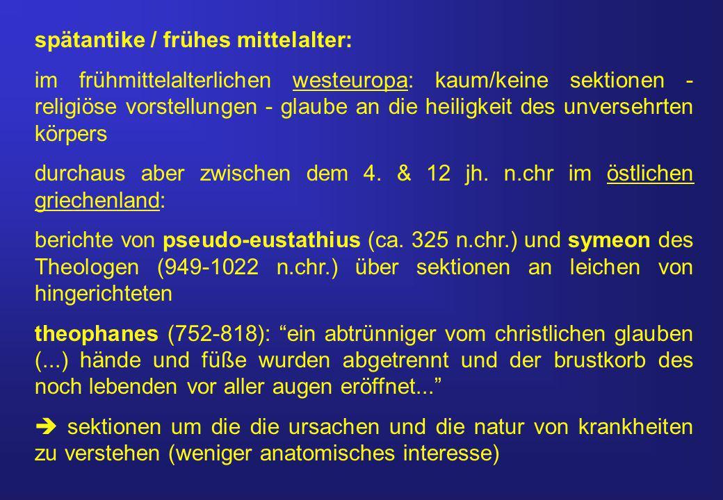 spätantike / frühes mittelalter: im frühmittelalterlichen westeuropa: kaum/keine sektionen - religiöse vorstellungen - glaube an die heiligkeit des unversehrten körpers durchaus aber zwischen dem 4.