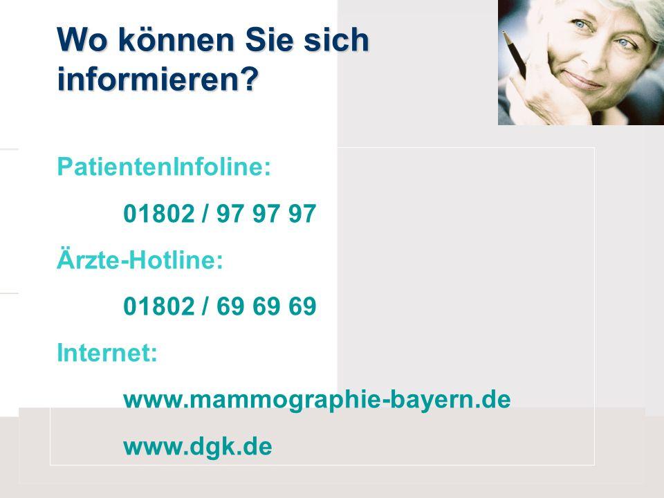 Wo können Sie sich informieren? PatientenInfoline: 01802 / 97 97 97 Ärzte-Hotline: 01802 / 69 69 69 Internet: www.mammographie-bayern.de www.dgk.de