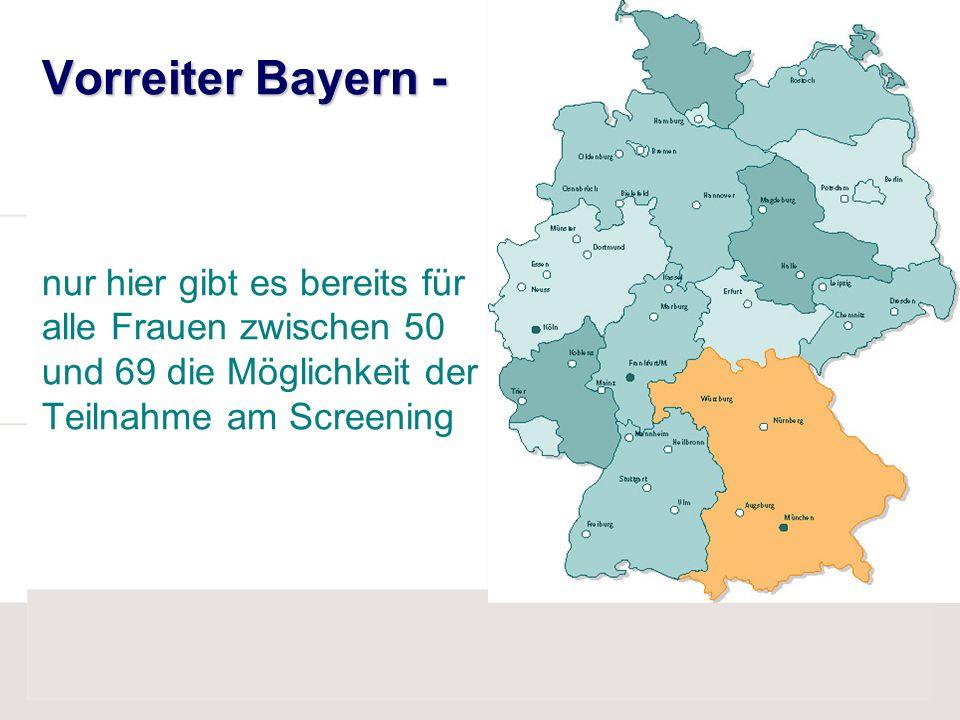 Vorreiter Bayern - Vorreiter Bayern - nur hier gibt es bereits für alle Frauen zwischen 50 und 69 die Möglichkeit der Teilnahme am Screening