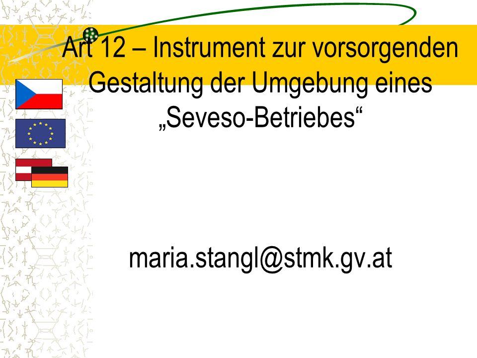 Art 12 – Instrument zur vorsorgenden Gestaltung der Umgebung eines Seveso-Betriebes maria.stangl@stmk.gv.at