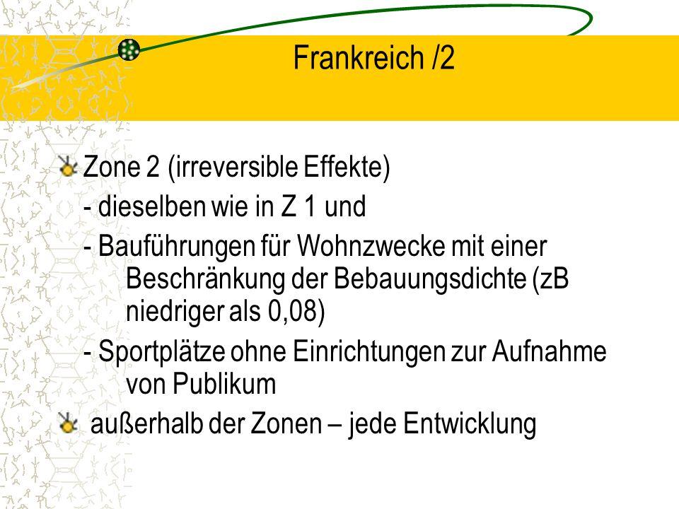 Frankreich /2 Zone 2 (irreversible Effekte) - dieselben wie in Z 1 und - Bauführungen für Wohnzwecke mit einer Beschränkung der Bebauungsdichte (zB ni