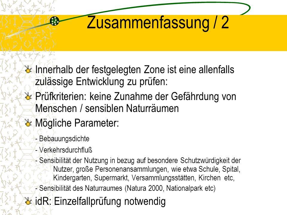 Zusammenfassung / 2 Innerhalb der festgelegten Zone ist eine allenfalls zulässige Entwicklung zu prüfen: Prüfkriterien: keine Zunahme der Gefährdung v